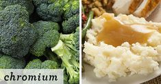 makes the body metabolized foodand regulate insulin ! Food Sources of Chromium: Broccoli cup): 11 mcg Grape juice cup): 8 mcg Whole-wheat English muffin piece): 4 mcg Potatoes (mashed) cup): 3 mcg Turkey breast cup): 2 mcg Zinc Rich Foods, Whole Wheat English Muffin, Cooking Recipes, Healthy Recipes, Healthy Drinks, Man Food, Health Eating, Healthy Kids, Healthy Food