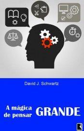 Baixar Livro A Mágica de Pensar Grande - David J. Schwartz em PDF, ePub e Mobi