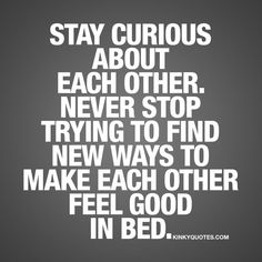 Never stop trying to find new ways to make each other feel good in bed.  😍👉 The best way to make sure you keep pn having fun ...