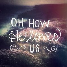 Oh How He Loves Us Pictures, Photos, and Images for Facebook, Tumblr, Pinterest, and Twitter