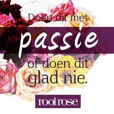 Doen dit met passie of doen dit glad nie. Rose Quotes, Lyric Quotes, Lyrics, Afrikaanse Quotes, Goeie More, Best Inspirational Quotes, Really Cool Stuff, Words, Image