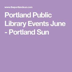 Portland Public Library Events June - Portland Sun