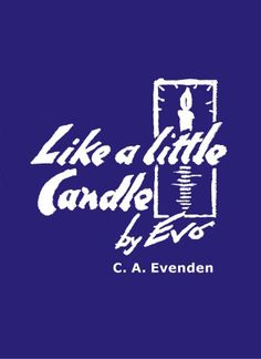 "FREE E-BOOK WITH OUR COMPLIMENTS ""Like a Little Candle"" by C.A. Evenden Proof of our ""survival"" after death ... from an impeccable source. http://www.scribd.com/doc/172116671/Like-a-Little-Candle"