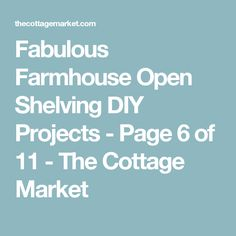 Fabulous Farmhouse Open Shelving DIY Projects - Page 6 of 11 - The Cottage Market
