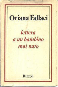 ...Oriana Fallaci: Lettera a un Bambino mai nato...