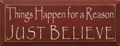 """Things Happen For A Reason Just Believe Wooden Sign by Sawdust City LLC. $22.00. Routed slot in back for hanging. Size: 7x18 in.. Solid Pine. Available in over 40 colors!. Sanded and Stained for a worn """"old"""" look.. Solid wood sign for the home. Made by hand in the USA!"""
