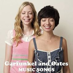 Music Songs by Garfunkel and Oates Music Albums, Music Songs, Riki Lindhome, Kate Micucci, Comedy Song, Pokerface, Baby Music, Future Wife, Music Stuff