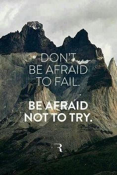 Don't be afraid to fail. Be afraid not to try. #motivation