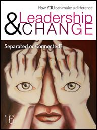 Issue 16 is out! Theme: ARE YOU SEPARATED OR CONNECTED? http://www.leadershipandchangemagazine.com/separated-or-connected/ Great artwork by Alicia Londos!