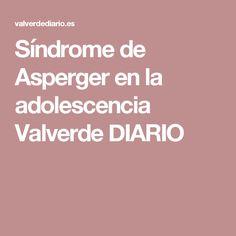 Síndrome de Asperger en la adolescencia Valverde DIARIO