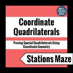 Coordinate Quadrilaterals Stations Maze - Using coordinate geometry to prove special quadrilaterals
