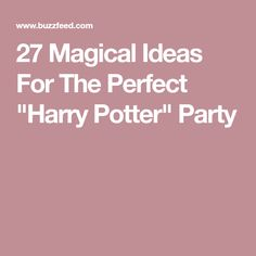 "27 Magical Ideas For The Perfect ""Harry Potter"" Party"