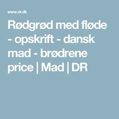 Rødgrød med fløde - opskrift - dansk mad - brødrene price | Mad | DR