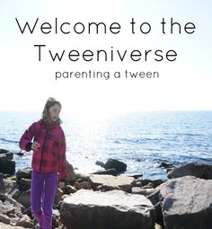 Welcome to the Tweeniverse : Navigating our way through parenting a tween