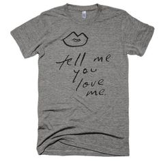 Tell me you love me: American Apparel short sleeve soft t-shirt