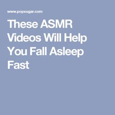 These ASMR Videos Will Help You Fall Asleep Fast