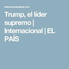 Trump, el líder supremo | Internacional | EL PAÍS