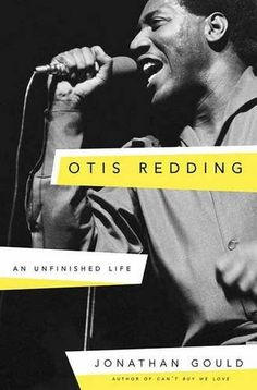Otis Redding: An Unfinished Life by Jonathan Gould. Please click on the book jacket to check availability or place a hold @ Otis. 5/17