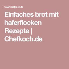 Einfaches brot mit haferflocken Rezepte | Chefkoch.de