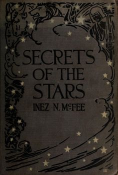 """the-two-germanys: """" Secrets of the Stars Inez N. McFee New York: The Thomas Y. Crowell Co., 1922. """""""