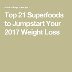 Top 21 Superfoods to Jumpstart Your 2017 Weight Loss