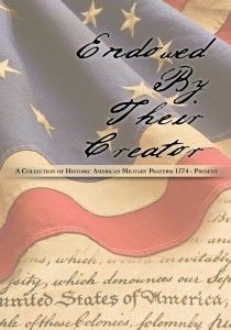 Endowed By Their Creator: A Collection of Historic American Military Prayers 1774 - Present.  It makes the case for prayer in America's Armed Forces.
