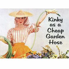 Garden Humor: Kinky as a cheap hose.