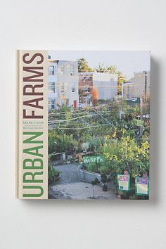 Urban Farms #anthropologie  I have always wondered why our alleys werent pretty with gardens when i was a little girl living in a Baltimore city row home. I love this whole concept of urban farming...i say why not?