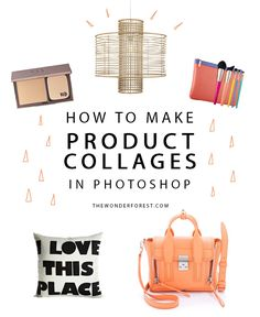 How To Make A Product Collage in Photoshop | Wonder Forest: Design Your Life.