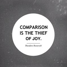 Stop comparing yourself to others and their situations because by doing so your missing out on the wonderful person you are!