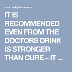 IT IS RECOMMENDED EVEN FROM THE DOCTORS DRINK IS STRONGER THAN CURE – IT DESTROYS CHOLESTEROL AND BURNS FAT - Healthy Life Vision