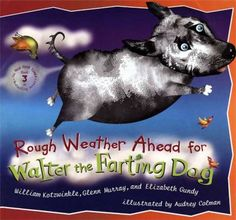 Rough Weather Ahead for Walter the Farting Dog, by William Kotzwinkle.  (Dutton Children's Books, c2005). When an expert on animal gas tries to cure Walter, his farts keep building up until he floats away and is blown by the wind to a distant place, where he once again proves himself a hero.