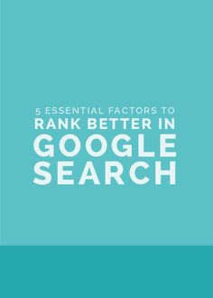 #seo made simple, part 2: 5 essential factors to rank better in google this 2016