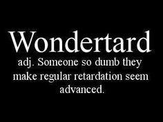 Wondertard... my new favourite word. Even better than AMAZEBALLS