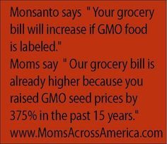 Stupid!  So mad!!  Labeling GMOs does not cost consumers money. Not knowing GMOs are in food hits us when healthcare and environmental pollution bill arrives.