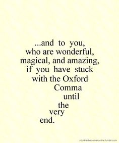 Yes I am a nerd, yes I do use the oxford comma. Yes, I also know that it is a play off of the dedication in the 7th HP book