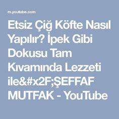 Etsiz Çiğ Köfte Nasıl Yapılır? İpek Gibi Dokusu Tam Kıvamında Lezzeti ile/ŞEFFAF MUTFAK - YouTube