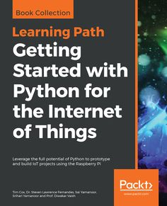 Getting Started with Python for the Internet of Things ebook by Tim Cox - Rakuten Kobo Iot Projects, Electronics Projects, Computer Science, Python, Get Started, Ebooks, This Book, Coding, Internet