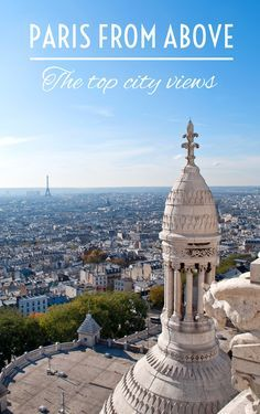 Paris' best viewpoints – from the dome of Sacre Coeur to the Eiffel Tower – for the top panoramic views across the city