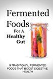 Free Kindle Book -   Fermented Foods for a Healthy Gut: 9 Traditional Fermented Foods that Boost Digestive Health Check more at http://www.free-kindle-books-4u.com/cookbooks-food-winefree-fermented-foods-for-a-healthy-gut-9-traditional-fermented-foods-that-boost-digestive-health/