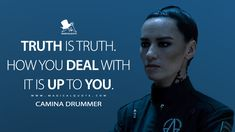 Camina Drummer: Truth is truth. How you deal with it is up to you. People Quotes, True Quotes, Words Quotes, Best Quotes, Sayings, Aesthetic Eyes, Aesthetic Grunge, The Expanse Tv, Anime Drawing Styles