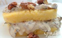 Полента, жаренная с грибами и соусом Дор Блю   Кулинарные рецепты от «Едим дома!»