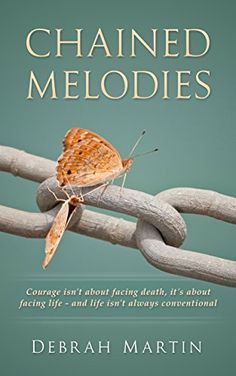 Chained Melodies: Courage isn't about facing death, it's about facing life - and life isn't always conventional: a contemporary adult romance novel - Kindle edition by Debrah Martin. Literature & Fiction Kindle eBooks @ Amazon.com.