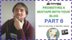 Promoting Your Mixtape With A Blog  : Part 6 Releasing A Mixtape Online ...