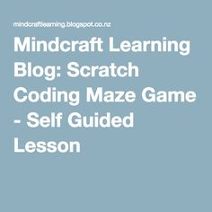 Mindcraft Learning Blog: Scratch Coding Maze Game - Self Guided Lesson