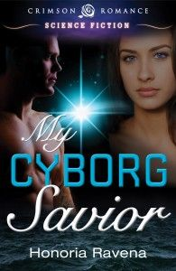 My Cyborg Savior by Honoria Ravena found here:  http://www.honoriaravena.com/p/coming-soon.html