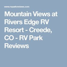 Mountain Views at Rivers Edge RV Resort - Creede, CO - RV Park Reviews