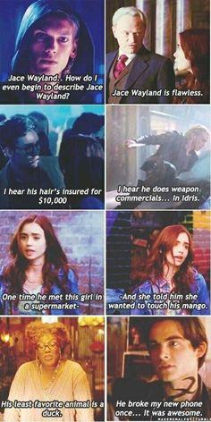 Jace freaken Wayland...this kinda reminds me of Mean Girls where school girls are describing Regina George :)