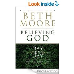 Believing God Day by Day: Growing Your Faith All Year Long eBook: Beth Moore: Kindle Store