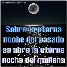 Sobre la eterna noche del pasado se abre la eterna noche del mañana.